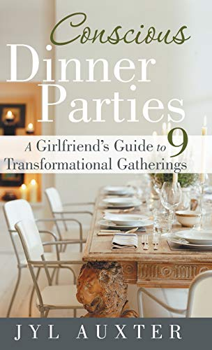 9781452575575: Conscious Dinner Parties: A Girlfriend's Guide to 9 Transformational Gatherings