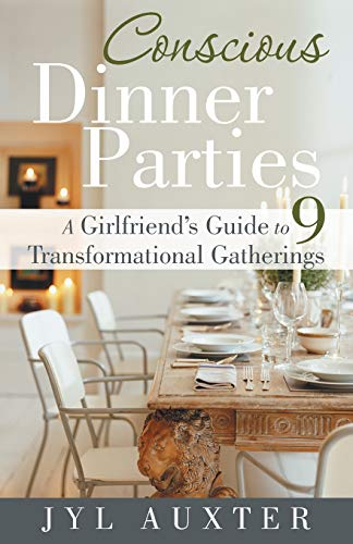 9781452575599: Conscious Dinner Parties: A Girlfriend's Guide to 9 Transformational Gatherings