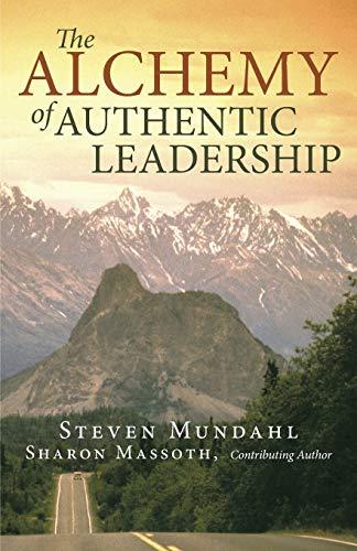 The Alchemy of Authentic Leadership: Steven Mundahl