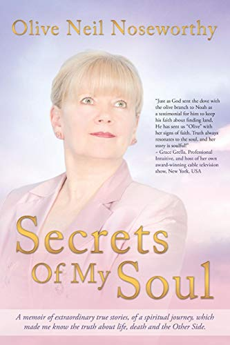 9781452576725: Secrets Of My Soul: A Memoir of Extraordinary True Stories, of a Spiritual Journey, which Made me Know the Truth About Life, Death and the Other Side.
