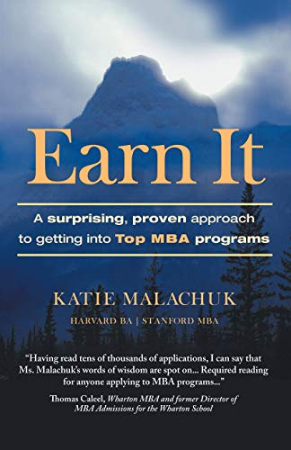 9781452577241: Earn It: A Surprising and Proven Approach to Getting Into Top MBA Programs