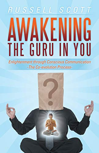 9781452578538: Awakening the Guru in You: Enlightenment Through Conscious Communication - The Co-evolution Process