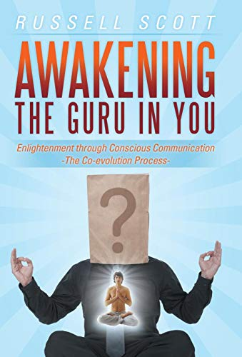 9781452578552: Awakening the Guru in You: Enlightenment Through Conscious Communication - The Co-Evolution Process