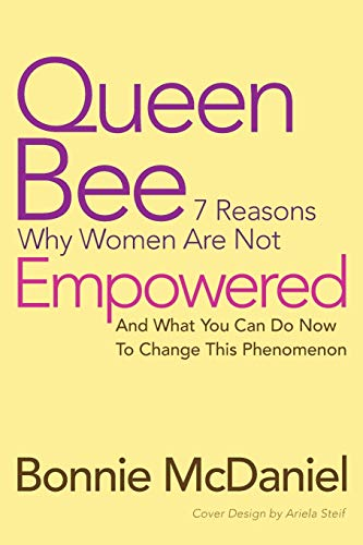 9781452578651: Queen Bee: 7 Reasons Why Women are Not Empowered and What You Can Do Now To Change This Phenomenon