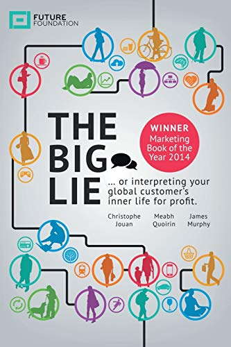 9781452578903: The Big Lie: . . . or Interpreting Your Global Customer's Inner Life for Profit
