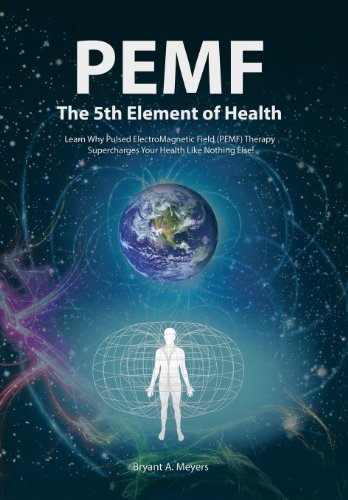 9781452579245: PEMF - The Fifth Element of Health: Learn Why Pulsed Electromagnetic Field (PEMF) Therapy Supercharges Your Health Like Nothing Else!