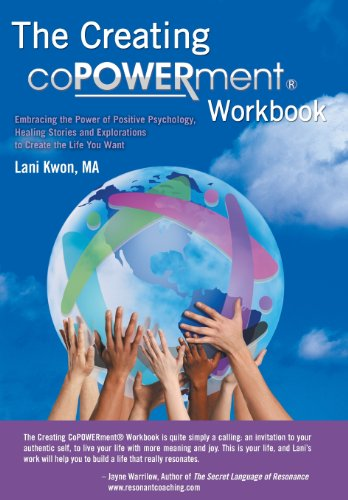 Creating Copowerment (R) Workbook: Embracing the Power of Positive Psychology, Healing Stories and ...