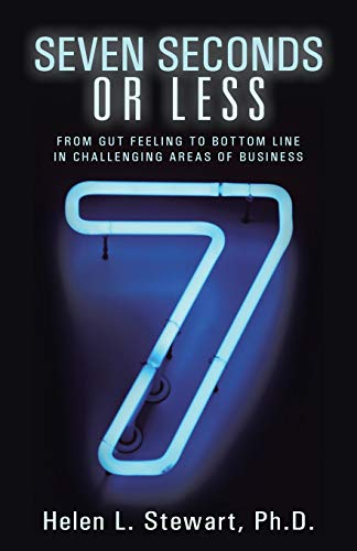 9781452579962: Seven Seconds or Less: From Gut Feeling to Bottom Line in Challenging Areas of Business