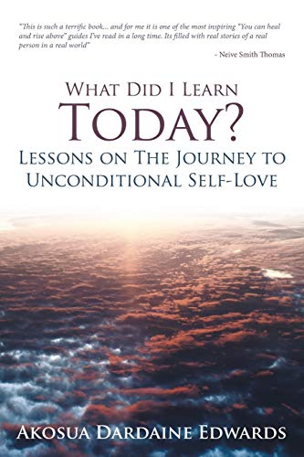 9781452580111: What Did I Learn Today? Lessons on the Journey to Unconditional Self-Love