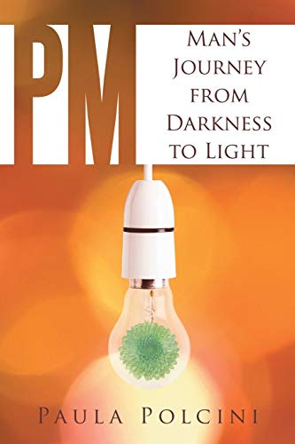P.M. Man's Journey from Darkness to Light: Polcini, Paula