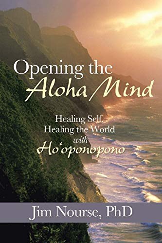 9781452581002: Opening the Aloha Mind: Healing Self, Healing the World with Ho'oponopono