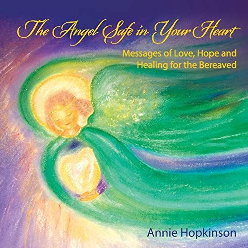 9781452581972: The Angel Safe in Your Heart: Messages of Love, Hope and Healing for the Bereaved