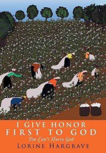 I Give Honor First to God: You Cant Hurry God: Lorine Hargrave