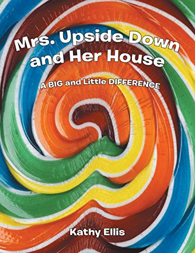 Mrs. Upside Down and Her House: Ellis, Kathy