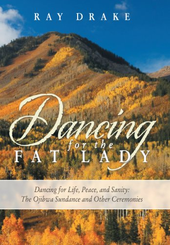 9781452583532: Dancing for the Fat Lady: Dancing for Life, Peace, and Sanity: The Ojibwa Sundance and Other Ceremonies