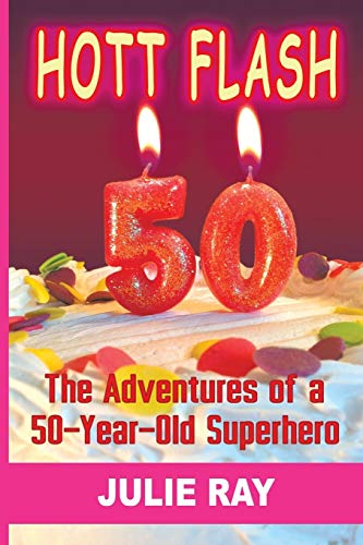 Hott Flash: The Adventures of a 50-Year-Old Superhero: Ray, Julie