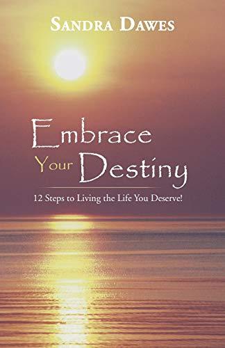 9781452585178: Embrace Your Destiny: 12 Steps to Living the Life You Deserve!