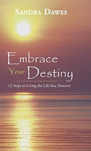 9781452585192: Embrace Your Destiny: 12 Steps to Living the Life You Deserve!