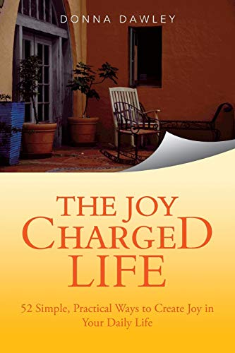 9781452585406: The Joy Charged Life: 52 Simple, Practical Ways to Create Joy in Your Daily Life