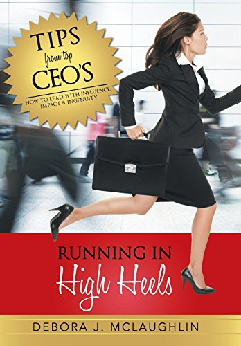 Running in High Heels: How to Lead with Influence, Impact & Ingenuity: McLaughlin, Debora J.