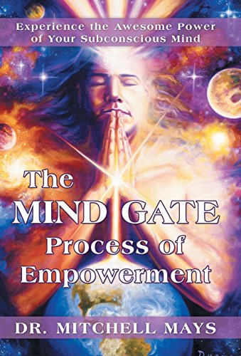 The Mind Gate Process of Empowerment: Experience the Awesome Power of Your Subconscious Mind: ...