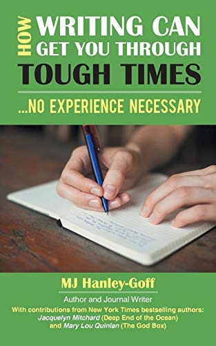 How Writing Can Get You through Tough: Hanley-Goff, MJ