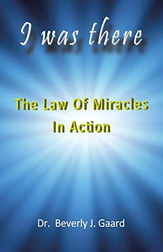 9781452592923: I Was There: The Law of Miracles in Action