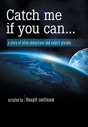 9781452593005: Catch Me If You Can...: A Story of Alien Abductions and Culprit Plunder