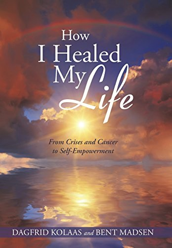 9781452593616: How I Healed My Life: From Crises and Cancer to Self-Empowerment