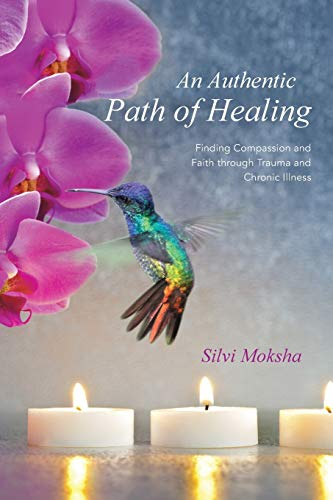9781452594293: An Authentic Path of Healing: Finding Compassion and Faith Through Trauma and Chronic Illness