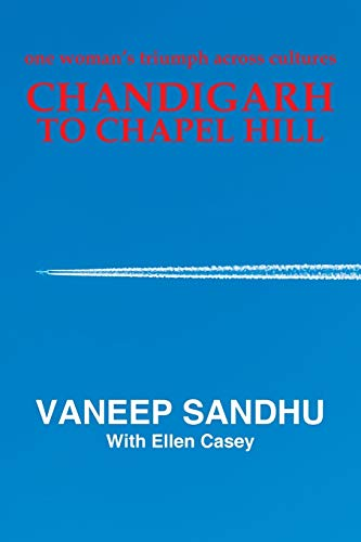 Chandigarh to Chapel Hill: One Woman s: Vaneep Sandhu