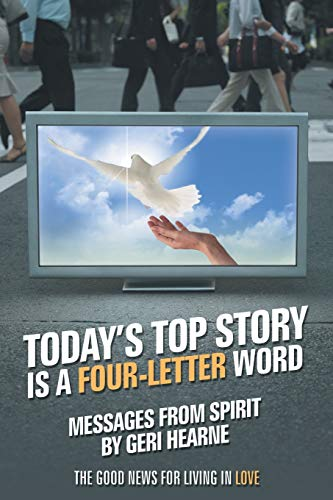 Today's Top Story Is a Four-Letter Word: Messages From Spirit: The Good News For Living in ...