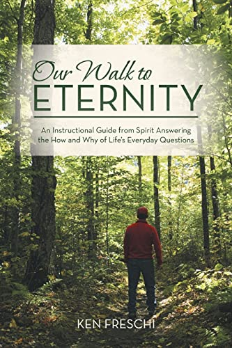 9781452596389: Our Walk to Eternity: An Instructional Guide from Spirit Answering the How and Why of Life's Everyday Questions