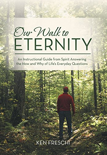 9781452596402: Our Walk to Eternity: An Instructional Guide from Spirit Answering the How and Why of Life's Everyday Questions