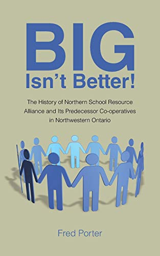 Big Isn't Better!: The History of Northern School Resource Alliance and Its Predecessor ...