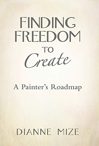 9781452596969: Finding Freedom to Create: A Painter's Roadmap