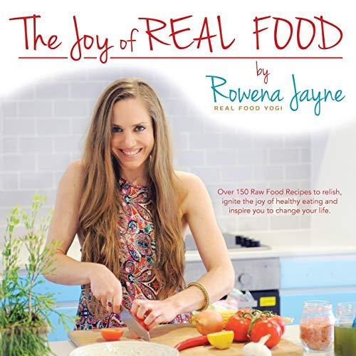 THE JOY OF REAL FOOD: (Real Food Yogi): Jayne, Rowena