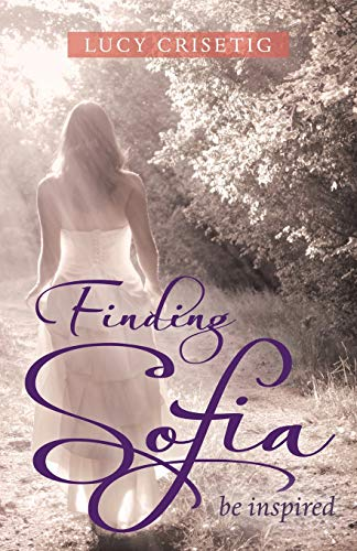 Finding Sofia: Be Inspired: Crisetig, Lucy