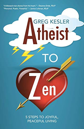 9781452599076: Atheist to Zen: 5 steps to joyful, peaceful living