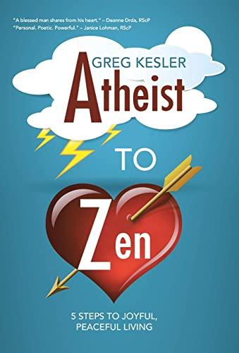 9781452599083: Atheist to Zen: 5 steps to joyful, peaceful living
