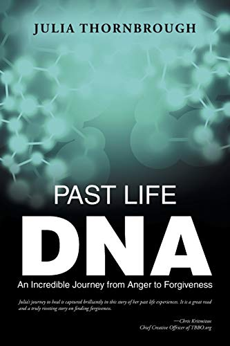 9781452599151: Past Life Dna: An Incredible Journey from Anger to Forgiveness