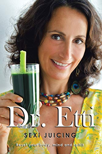9781452599465: Sexi Juicing: Dr. Etti's Simple guide to sexi and Juicy living