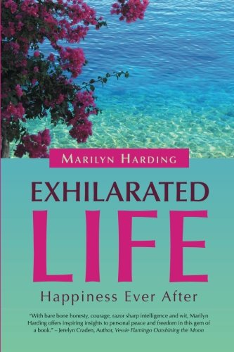 Exhilarated Life: Happiness Ever After: Harding, Marilyn