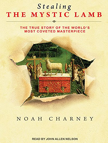 Stealing the Mystic Lamb: The True Story of the World's Most Coveted Masterpiece (Compact Disc...