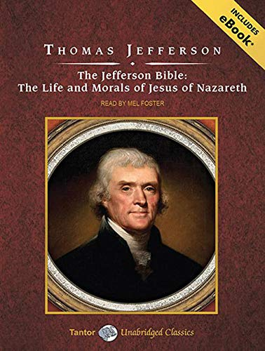 The Jefferson Bible: The Life and Morals of Jesus of Nazareth (Tantor Unabridged Classics) (1452600813) by Thomas Jefferson