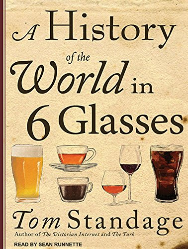 a history of the world in 6 glasses 4 essay In a history of the world in 6 glasses, tom standage informs readers on what he believes is to be the six beverages that has shaped our past, present, and future the six drinks mentioned are beer, wine, spirits, coffee, tea, and coca-cola.
