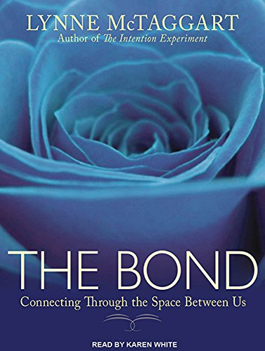 The Bond: Connecting Through the Space Between Us (Compact Disc): Lynne McTaggart