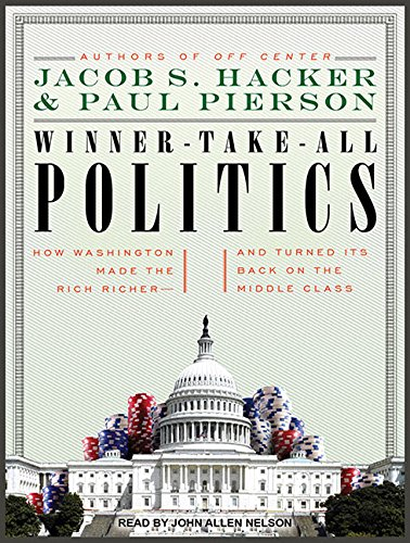 Winner-Take-All Politics: How Washington Made the Rich Richer--And Turned Its Back on the Middle ...