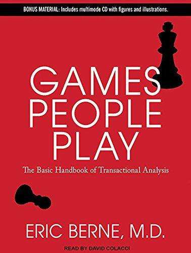 Games People Play: The Basic Handbook of Transactional Analysis: Berne, Eric