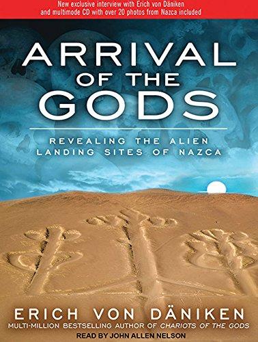 Arrival of the Gods: Revealing the Alien Landing Sites of Nazca: Erich von Daniken